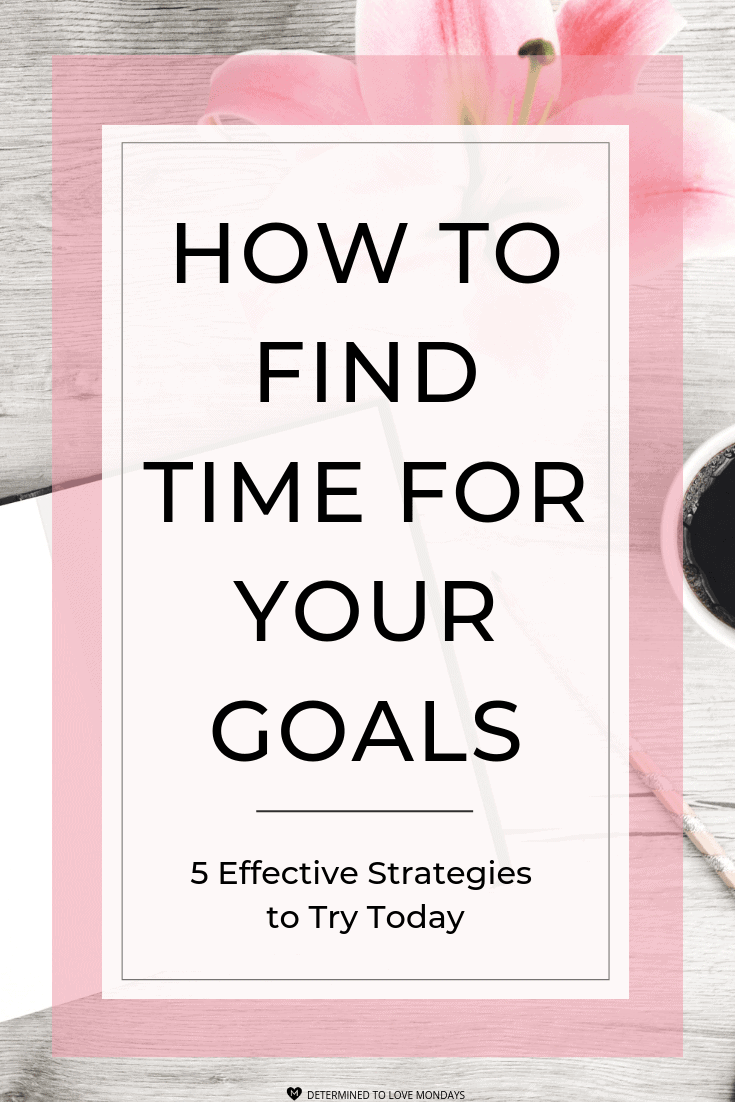 Finding time for your goals can be very challenging. Try these 5 strategies and watch how you start to find the time to do more of what matters in your life. #goals #goalsetting #goalplanner